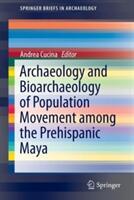 Archaeology and Bioarchaeology of Population Movement Among the Prehispanic Maya (ISBN: 9783319108575)