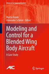 Modeling and Control for a Blended Wing Body Aircraft - A Case Study (ISBN: 9783319107912)