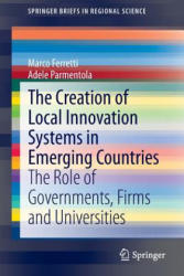Creation of Local Innovation Systems in Emerging Countries - The Role of Governments, Firms and Universities (ISBN: 9783319104393)