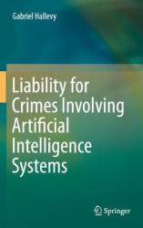 Liability for Crimes Involving Artificial Intelligence Systems (ISBN: 9783319101231)