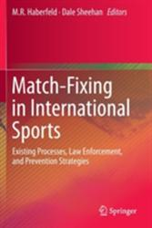 Match-Fixing in International Sports - Existing Processes, Law Enforcement, and Prevention Strategies (ISBN: 9783319099262)
