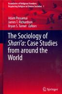 Sociology of Shari'a: Case Studies from around the World - Adam Possamai, James T Richardson, Bryan S. Turner (ISBN: 9783319096049)