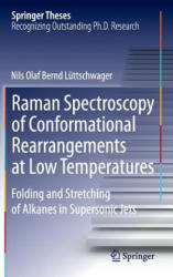 Raman Spectroscopy of Conformational Rearrangements at Low Temperatures - Folding and Stretching of Alkanes in Supersonic Jets (ISBN: 9783319085654)
