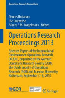 Operations Research Proceedings 2013 - Dennis Huisman, Ilse Louwerse, Albert P. M. Wagelmans (ISBN: 9783319070001)