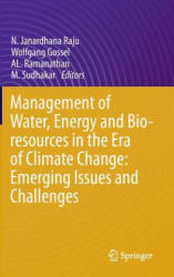 Management of Water, Energy and Bio-resources in the Era of Climate Change: Emerging Issues and Challenges - N. Janardhana Raju, Wolfgang Gossel, AL. Ramanathan, M. Sudhakar (ISBN: 9783319059686)