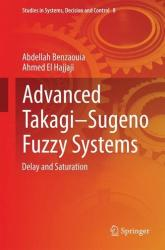 Advanced Takagi-Sugeno Fuzzy Systems - Abdellah Benzaouia, Ahmed El Hajjaji (ISBN: 9783319056388)