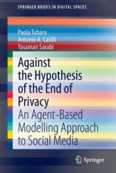 Against the Hypothesis of the End of Privacy - An Agent-based Modelling Approach to Social Media (ISBN: 9783319024554)