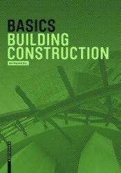 Basics Building Construction - Andreas Achilles, Katrin Hanses, Nils Kummer, Diane Navratil, Ludwig Steiger, Bert Bielefeld (ISBN: 9783035603729)