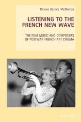 Listening to the French New Wave - The Film Music and Composers of Postwar French Art Cinema (ISBN: 9783034317504)