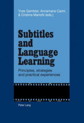 Subtitles and Language Learning - Principles, Strategies and Practical Experiences (ISBN: 9783034315296)