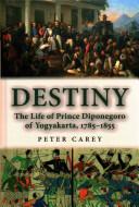 Destiny - The Life of Prince Diponegoro of Yogyakarta, 1785-1855 (ISBN: 9783034309264)