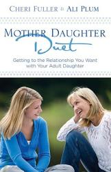 Mother-Daughter Duet: Getting to the Relationship You Want with Your Adult Daughter (ISBN: 9781601421623)