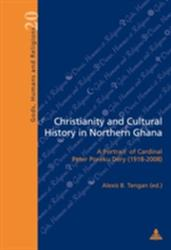 Christianity and Cultural History in Northern Ghana - A Portrait of Cardinal Peter Poreku Dery (ISBN: 9782875741141)