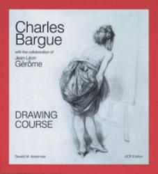 Charles Bargue: Drawing Course - Graydon Parrish, Gerald M. Ackerman (ISBN: 9782867702037)