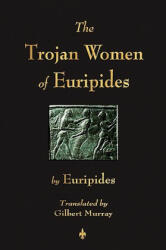 The Trojan Women of Euripides (ISBN: 9781603863698)