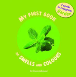 My First Book of Smell and Colours: Garden: 7 Scents to Recognize - Orianne Lallemand (ISBN: 9782733818237)
