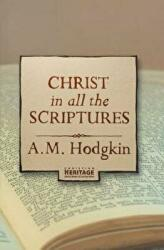 Christ in all the Scriptures - A. M. Hodgkin (ISBN: 9781857928846)