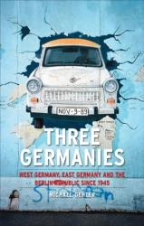 Three Germanies - West Germany, East Germany and the Berlin Republic (ISBN: 9781861897787)