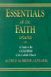 Essentials of the Faith: A Guide to the Catechism of the Catholic Church (ISBN: 9781931709538)