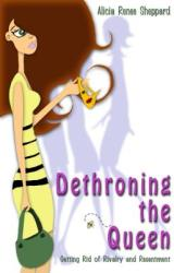 Dethroning the Queen: Getting Rid of Rivalry and Resentment (ISBN: 9781933204574)