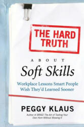 Hard Truth About Soft Skills - Workplace Lessons Smart People Wish They'd Learned Sooner (ISBN: 9780061284144)