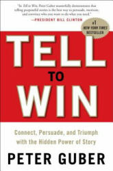 Tell to Win: Connect, Persuade, and Triumph with the Hidden Power of Story (ISBN: 9780307587954)