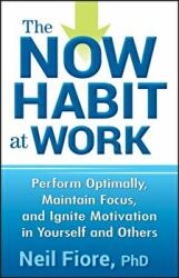 Now Habit at Work - Perform Optimally, Maintain Focus, and Ignite Motivation in Yourself and Others (ISBN: 9780470593462)