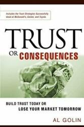 Trust or Consequences: Build Trust Today or Lose Your Market Tomorrow (ISBN: 9780814473887)