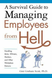 Survival Guide to Managing Employees from Hell - Scott, Gini Graham, Ph. D (ISBN: 9780814474082)