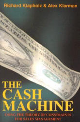 The Cash Machine: Using the Theory of Constraints for Sales Management (ISBN: 9780884271772)
