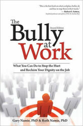 The Bully at Work: What You Can Do to Stop the Hurt and Reclaim Your Dignity on the Job (ISBN: 9781402224263)