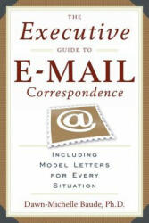 The Executive Guide to E-mail Correspondence: Including Model Letters for Every Situation (ISBN: 9781564149107)