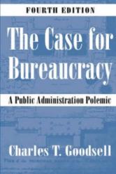 Case for Bureaucracy - A Public Administration Polemic (ISBN: 9781568029078)