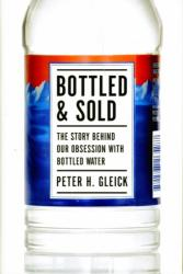 Bottled and Sold - The Story Behind Our Obsession with Bottled Water (ISBN: 9781597265287)