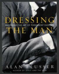 Dressing the Man - Alan Flusser (ISBN: 9780060191443)