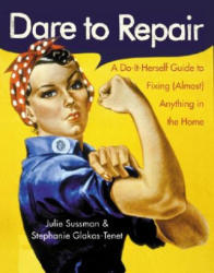 Dare to Repair: A Do-It-Herself Guide to Fixing (ISBN: 9780060959845)