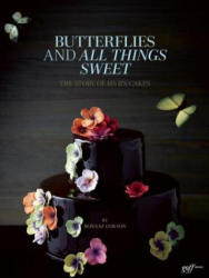 Butterflies and All Things Sweet: The Story of Ms. B's Cakes - A. Chester Ong, Petrina Tinslay (ISBN: 9781939621016)