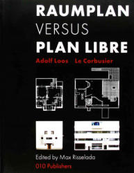 Adolf Loos & Le Corbusier: Raumplan Versus Plan Libre - Adolf Loos, Le Corbusier, Max Risselada (2013)