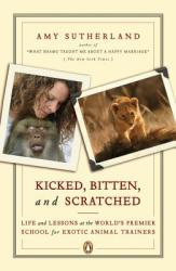 Kicked, Bitten, and Scratched: Life and Lessons at the World's Premier School for Exotic Animal Trainers (ISBN: 9780143111948) (ISBN: 9780143111948)