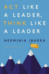 Act Like a Leader, Think Like a Leader - Herminia Ibarra (2015)