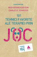 101 Tehnici favorite ale terapiei prin joc (ISBN: 9786067191486)