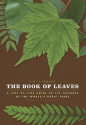 The Book of Leaves: A Leaf-By-Leaf Guide to Six Hundred of the World's Great Trees - Allen J. Coombes, Zsolt Debreczy (ISBN: 9780226139739)