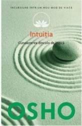 Osho. Intuiţia (Vol. 10) Cunoaşterea de dincolo de logică (ISBN: 9786067411317)