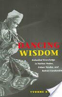 Dancing Wisdom - Embodied Knowledge in Haitian Vodou, Cuban Yoruba, and Bahian Candomble (ISBN: 9780252072079)