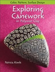 Exploring Canework in Polymer Clay: Color, Pattern, Surface Design (2013)