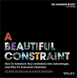 Beautiful Constraint - How to Transform Your Limitations into Advantages, and Why it's Everyone's Business (2015)