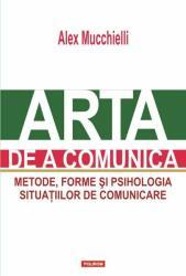 Arta de a comunica. Metode, forme si psihologia situatiilor de comunicare (ISBN: 9789734652082)