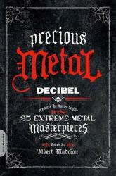 Precious Metal: Decibel Presents the Stories Behind 25 Extreme Metal Masterpieces, Paperback (ISBN: 9780306818066)