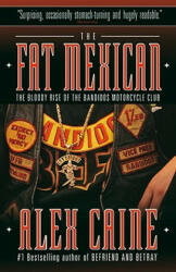 The Fat Mexican: The Bloody Rise of the Bandidos Motorcycle Club - Alex Caine (ISBN: 9780307356611)