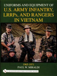 Uniforms and Equipment of US Army Infantry, LRRPs, and Rangers in Vietnam 1965-1971 (2000)